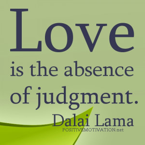 Love is the absence of Judgement… Dalai Lama Quotes about love