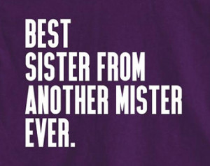 Best Sister From Another Mister Shi rt - step sister, gift idea - ID ...