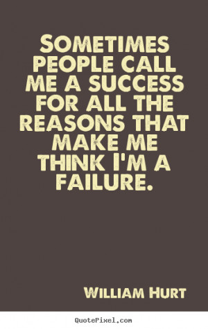 ... me a success for all the reasons that make me think I'm a failure