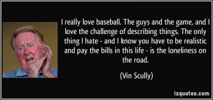 really love baseball. The guys and the game, and I love the ...