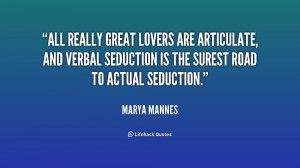 All really great lovers are articulate, and verbal seduction is the ...