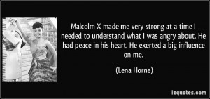 Malcolm X made me very strong at a time I needed to understand what I ...
