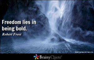 Freedom lies in being bold. - Robert Frost