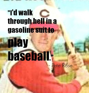 pete rose baseball quote