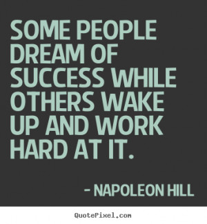 ... while others wake up and work.. Napoleon Hill great success quotes