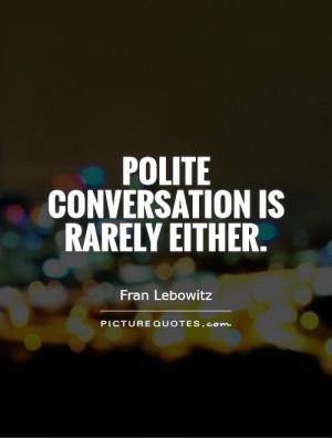 Politeness Quotes Conversation Quotes Fran Lebowitz Quotes