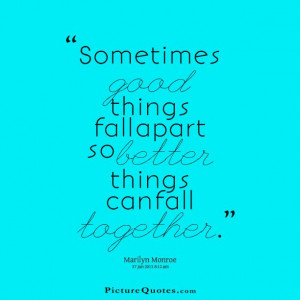 ... things fall apart so better things can fall together. Picture Quote #4
