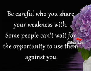 ... Some people can't wait for the opportunity to use them against you