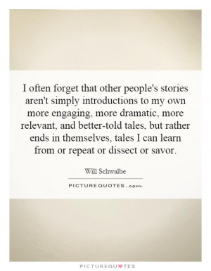 often forget that other people's stories aren't simply introductions ...