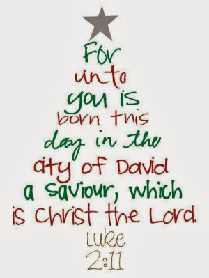 For unto you is born this day in the city of David a Saviour, which is ...