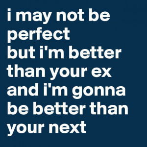 ... better than your exand i'm gonna be better than your next