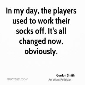 In my day, the players used to work their socks off. It's all changed ...