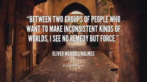 quote-Oliver-Wendell-Holmes-between-two-groups-of-people-who-want-6247 ...