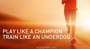 Play like a champion. Train like an underdog.