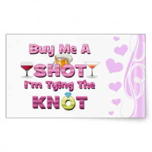 buy me a shot i'm tying the knot sayings quotes rectangular sticker