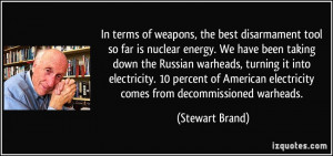 terms of weapons, the best disarmament tool so far is nuclear energy ...