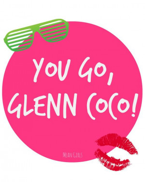You Go Glen Coco Mean Girls Quote Glossy 8 x 10 by YouCanQuoteThat, $9 ...
