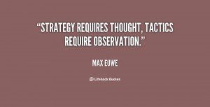 """Strategy requires thought, tactics require observation."""""""