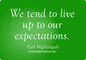 We tend to live up to our expectations. Earl Nightingale quotes