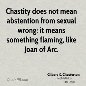 Chastity does not mean abstention from sexual wrong; it means ...