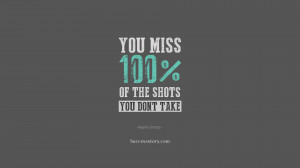 You miss 100% of the shots you don't take.