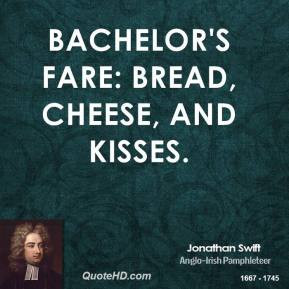 jonathan-swift-quote-bachelors-fare-bread-cheese-and-kisses.jpg