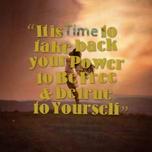 Quotes Picture: it is time to take back your power to be free