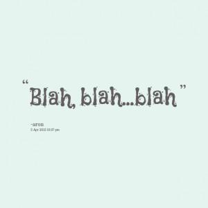 Quotes Picture: blah, blahblah