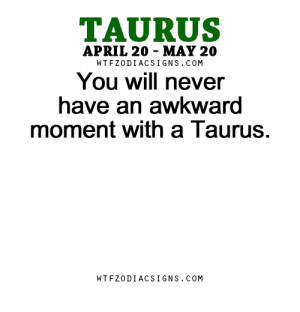 ... an awkward moment with a Taurus. - WTF Zodiac Signs Daily Horoscope