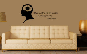 Wall Decals Quote I Like My Coffee Like My Women Man Thoughts Cafe ...