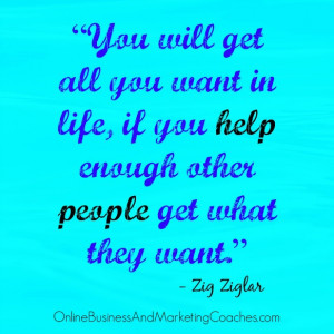 ... want in life, if you help enough other people get what they want