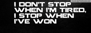 don't stop when i'm tired , Pictures , i stop when i've won ...