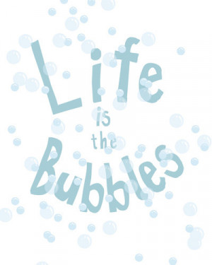 life is the bubbles.. little mermaid quote.. digital file