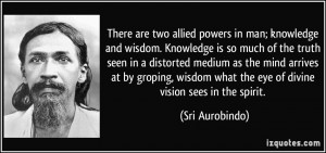 There are two allied powers in man; knowledge and wisdom. Knowledge is ...