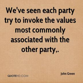 John Green - We've seen each party try to invoke the values most ...