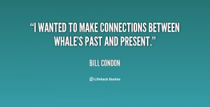 wanted to make connections between Whale's past and present.""