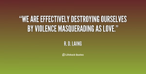 We are effectively destroying ourselves by violence masquerading as ...