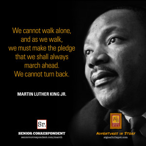 We cannot walk alone, and as we walk, we must make the pledge that we ...