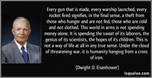 quote-every-gun-that-is-made-every-warship-launched-every-rocket-fired ...