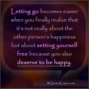 Letting go becomes easier when you finally realize that it's not ...