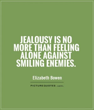 ... is no more than feeling alone against smiling enemies Picture Quote #1