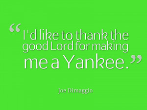 ... quotes … This time we are talking about Joe Dimaggio quotes ! Hope