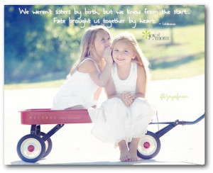 We weren't sisters by birth, but we knew from the start... Fate ...