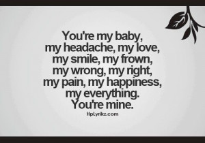 Your my everything. Your mine baby girl.