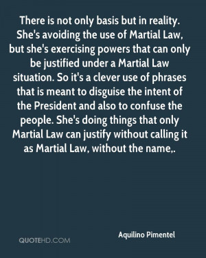 ... Law can justify without calling it as Martial Law, without the name