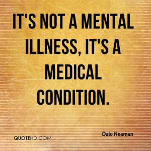 It's not a mental illness, it's a medical condition.