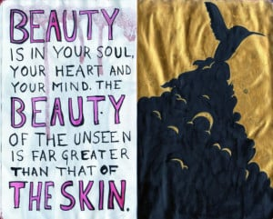 beauty is in your soul, your heart and your mind. the beauty of the ...