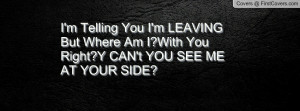 Telling You I'm LEAVING But Where Am I?With You Right?Y CAN't YOU ...