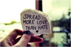 Spread more love than hate.