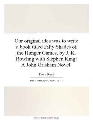 ... Rowling with Stephen King: A John Grisham Novel. Picture Quote #1